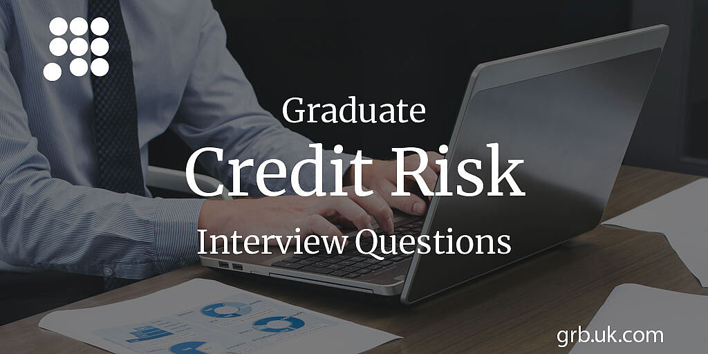 Graduate Credit Risk Interview Questions & Answers | GRB