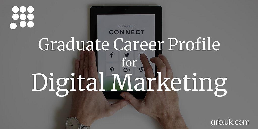 Digital Marketing Graduate Career Profile Grb