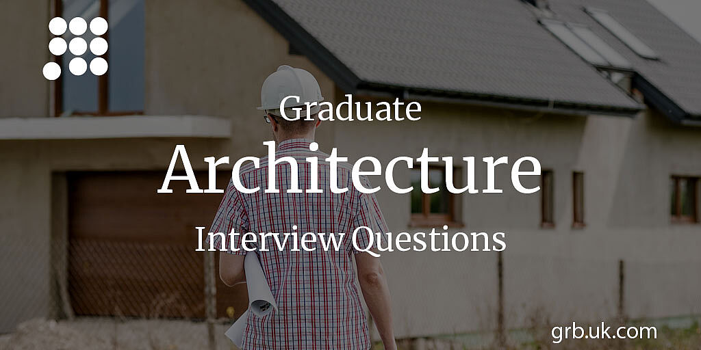 Graduate Architecture Interview Questions & Answers | GRB